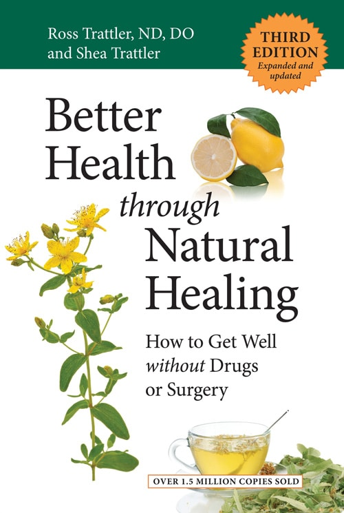 Better Health Through Natural Healing by Ross Trattler and Shea Trattler